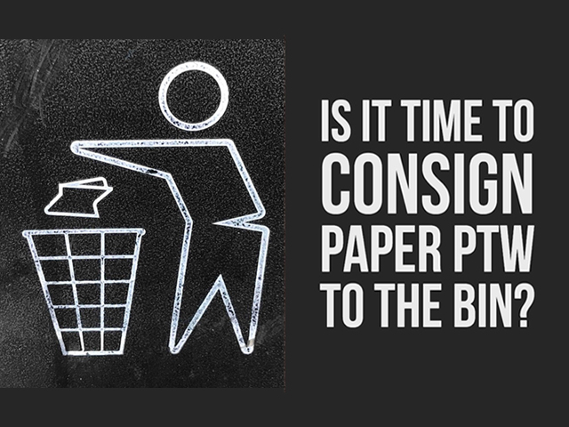 Is it time to consign paper PTW to the bin?
