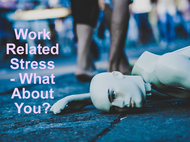 Work related stress - what about you?