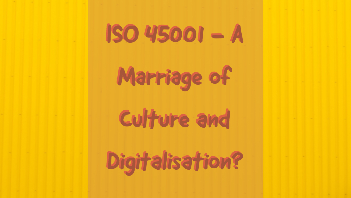 ISO 45001 - A Marriage of Culture and Digitilisation