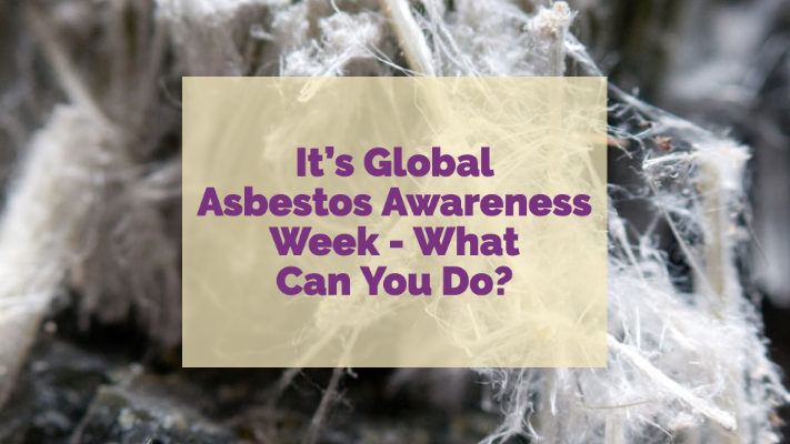 it's global asbestos awareness week - what can you do?